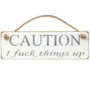 'Caution I F*ck Things Up' White Wooden Sign