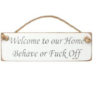 'Welcome - Behave Or F*ck Off' White Wooden Sign