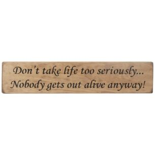 'Don't Take Life Too Seriously' Long Natural Wooden Sign