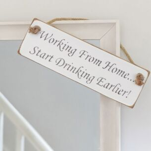 'Working From Home… Start Drinking Earlier' White Wooden Sign